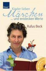 Kinder Lieben Märchen ... Und Entdecken Werte - Rufus Beck, Elke Leger