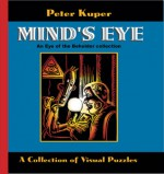 Mind's Eye: An Eye of the Beholder Collection: A Collection of Visual Puzzles - Peter Kuper