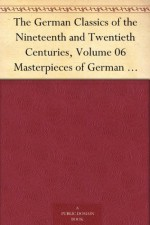 The German Classics of the Nineteenth and Twentieth Centuries, Volume 06 Masterpieces of German Literature Translated into English. in Twenty Volumes - Ludwig van Beethoven, Heinrich Heine, Franz Grillparzer, Kuno Francke