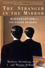 The Stranger in the Mirror: Dissociation--the Hidden Epidemic - Marlene Steinberg, Maxine Schnall