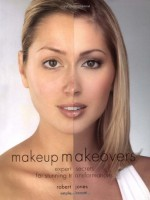 Makeup Makeovers: Expert Secrets for Stunning Transformations - Robert Jones