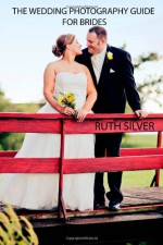 The Wedding Photography Guide for Brides - Ruth Silver