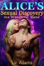Alice's Sexual Discovery in a Wonderful Land (Fairy Tale Erotica) - Liz Adams