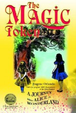 The Magic Token: A Journey with Alice in Wonderland - John Tenniel, Eugene Orlando