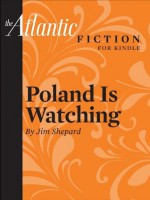 Poland Is Watching (an Atlantic Fiction for Kindle Short Story) - Jim Shepard