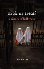 Trick or Treat: A History of Halloween - Lisa Morton