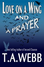 Love on a Wing and a Prayer - T.A. Webb