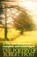 The Poetry of Robert Frost (Collected Poems, Complete & Unabridged) - Robert Frost, Edward Connery Lathem