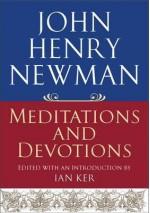 John Henry Newman: Meditations and Devotions. John Henry Newman - John Henry Newman, Ian T. Ker