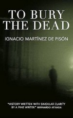 To Bury The Dead - Ignacio Martínez de Pisón, Anne McLean
