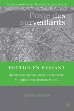 Poetics en passant: Redefining the Relationship between Victorian and Modern Poetry - Anne Jamison
