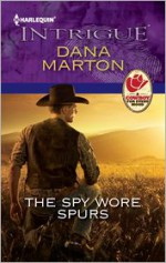 The Spy Wore Spurs - Dana Marton