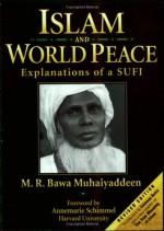 Islam & World Peace: Explanations of a Sufi - M.R. Bawa Muhaiyaddeen, Annemarie Schimmel, Coleman Barks