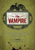Encyclopedia of the Vampire: The Living Dead in Myth, Legend, and Popular Culture - S.T. Joshi, John Edgar Browning, K.A. Laity