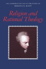 Religion and Rational Theology (Works of Immanuel Kant in Translation) - Immanuel Kant, George Di Giovanni, Allen W. Wood