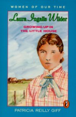 Laura Ingalls Wilder: Growing Up in the Little House - Patricia Reilly Giff, Eileen McKeating