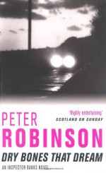 Dry Bones That Dream - Peter Robinson