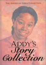 Addy's Story Collection - Limited Edition (The American Girls Collection) - Connie Rose Porter