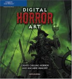 Digital Horror Art: Creating Chilling Horror and Macabre Imagery - Martin McKenna