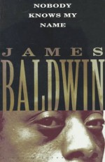 Nobody Knows My Name - James Baldwin