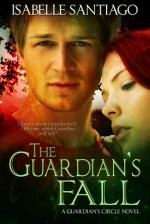 The Guardian's Fall (Guardian Circle, #3) - Isabelle Santiago