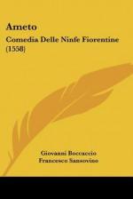 Ameto: Comedia Delle Ninfe Fiorentine (1558) (Italian Edition) - Giovanni Boccaccio, Francesco Sansovino