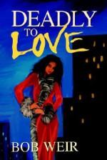Deadly to Love - Bob Weir