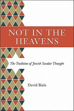 Not in the Heavens: The Tradition of Jewish Secular Thought - David Biale