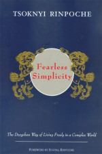 Fearless Simplicity: The Dzogchen Way of Living Freely in a Complex World - Marcia Binder Schmidt, Sogyal Rinpoche