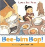 Bee-bim Bop! - Linda Sue Park, Ho Baek Lee