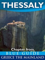 Thessaly with the Meteora, Volos, Pelion, Larissa, Dion, Tempe and Mount Olympus - Blue Guide Chapter (from Blue Guide Greece the Mainland) - Blue Guides
