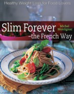 Slim Forever - The French Way - Michel Montignac