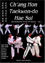 Ch'ang Hon Taekwon-Do Hae Sul - Real Applications to the Itf Patterns Vol 1 - Stuart Paul Anslow