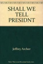 Shall We Tell the President? - Jeffrey Archer