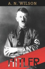 Hitler - A.N. Wilson