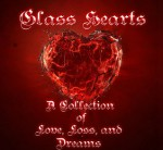 Glass Hearts A Collection of Love Loss and Dreams - Zoey Sweete, Ryder Cole, Skyla Starr, Faith Bloom, Huey Musselman, Eris Kelli, Algernon Gedgrave, Williadine Angel Darcy, Cindy Franks White, Bill Jensen, Melina Turner, Punya Mohopatra, Anna Lynn, Jodie Pierce, R.L. Smith