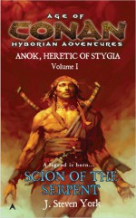 Scion of the Serpent: Anok, Heretic of Stygia Volume I - J. Steven York