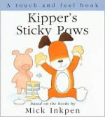 Kipper's Sticky Paws: [Touch and Feel] - Mick Inkpen