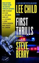 First Thrills: Volume 4 - Lee Child, John Lescroart, John Lutz, Alex Kava, Lise S. Baker, Bill Cameron, C.J. Lyons, Marc Paoletti, Cynthia Robinson, Deb Carlin