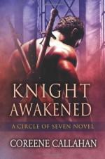By Coreene Callahan Knight Awakened (Circle of Seven Book 1) - Coreene Callahan
