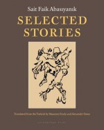 Selected Stories of Sait Faik Abasiyanik - Sait Faik Abasiyanik, Maureen Freely, Alex Dawe