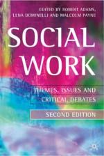 Social Work: Themes, Issues And Critical Debates - Robert M. Adams
