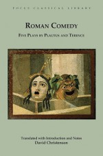 Roman Comedy: Five Plays by Plautus and Terence: Menaechmi, Rudens and Truculentus by Plautus; Adelphoe and Eunuchus by Terence - Plautus, Plautus, Terence