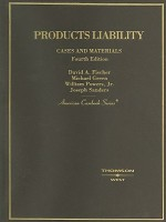 Products Liability: Cases and Materials (American Casebook) - David A. Fischer, Michael D. Green, William Powers Jr.