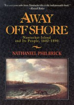 Away Off Shore: Nantucket Island and Its People, 1602-1890 - Nathaniel Philbrick