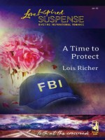 A Time To Protect (Mills & Boon Love Inspired Suspense) (Faith at the Crossroads - Book 1) - Lois Richer