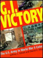 G.I. Victory: The U.S. Army in World War II Color - Jeffrey L. Ethell, David Isby