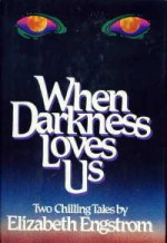 When Darkness Loves Us - Elizabeth Engstrom