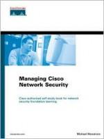 Managing Cisco Networks Security - Michael Wenstrom, Michael Wenstrom
