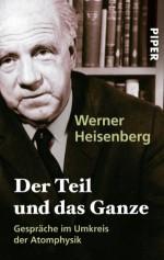 Der Teil und das Ganze: Gespräche im Umkreis der Atomphysik (German Edition) - Werner Heisenberg